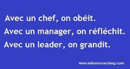 """""""Avec un chef, on obéit. Avec une manager, on réfléchit. Avec un leader, on grandit."""""""