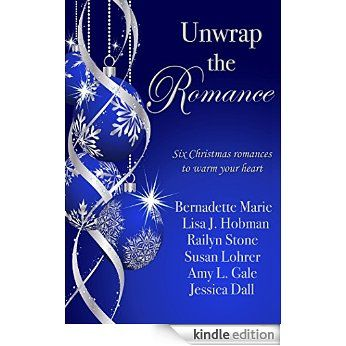 Unwrap the Romance eBook: Bernadette Marie, Lisa J. Hobman, Railyn Stone, Susan Lohrer, Amy L. Gale, Jessica Dall: Amazon.co.uk: Kindle Store