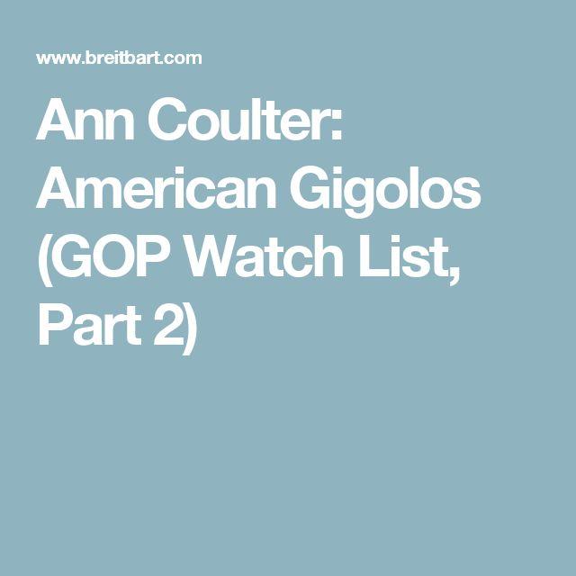 Ann Coulter: American Gigolos (GOP Watch List, Part 2)