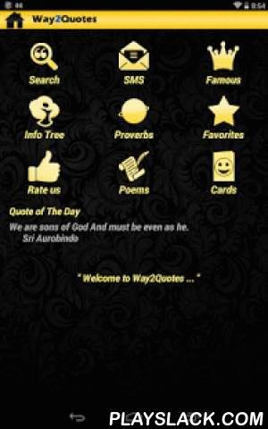 Way2 Quotes And Proverbs Free  Android App - playslack.com , Way2 Quotes is the only quotations app on the market with more than 500000 quotes and sayings with pics from more than 15000 famous authors from around the globe. No other application has this w