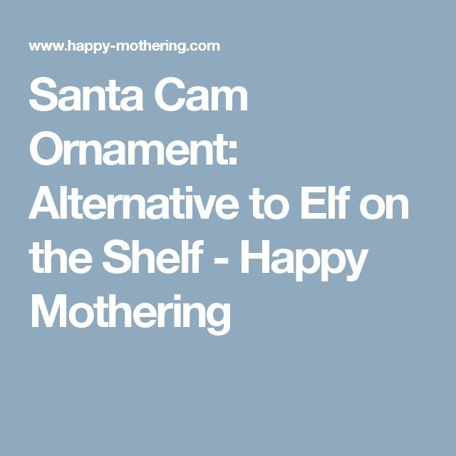 Santa Cam Ornament: Alternative to Elf on the Shelf - Happy Mothering