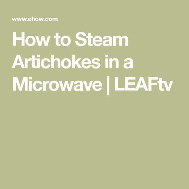 How to Steam Artichokes in a Microwave | LEAFtv