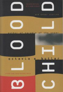 "Bloodchild and Other Stories by Octavia Butler — Who couldn't fall for someone who sets out to write a pregnant man story (""Bloodchild), and gets real about that day she was so disgusted with humans and our inability to communicate with each other that she had to tell a grim tale about the end of communication through words (""Speech Sounds"")? For this reason, please don't pass over the afterwords following each story or the two essays at the end."