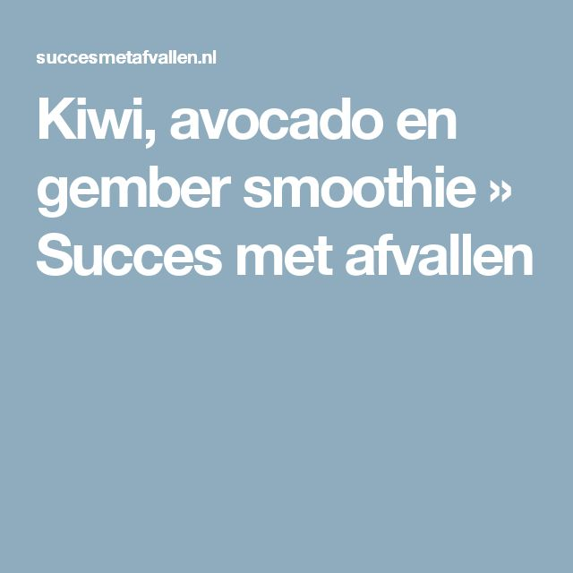 Kiwi, avocado en gember smoothie » Succes met afvallen