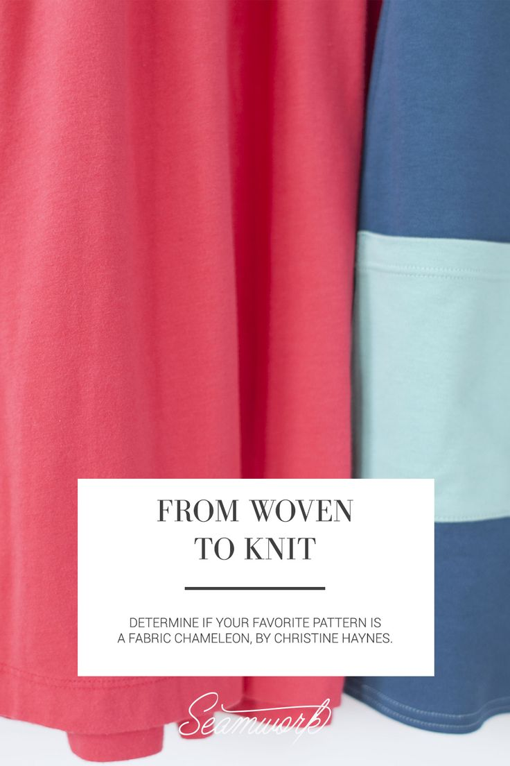 From Woven to Knit: How to tell if your pattern is a fabric chameleon | Seamwork Magazine