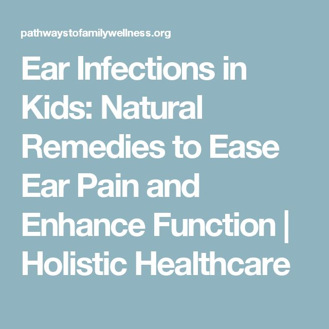 Ear Infections in Kids: Natural Remedies to Ease Ear Pain and Enhance Function | Holistic Healthcare