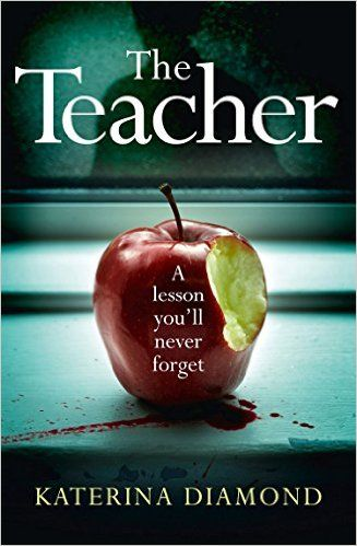 The Teacher: A shocking and compelling new crime thriller - NOT for the faint-hearted! eBook: Katerina Diamond: Amazon.co.uk: Kindle Store