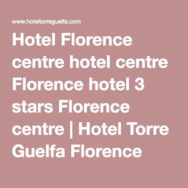 Hotel Florence centre hotel centre Florence hotel 3 stars Florence centre | Hotel Torre Guelfa Florence