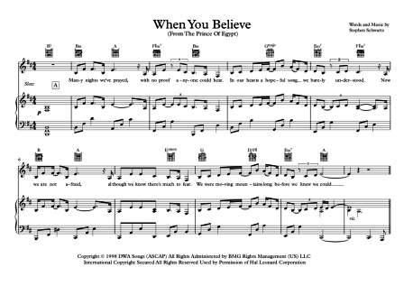 """When You Believe (From The Prince Of Egypt) """"When You Believe"""" is a song from the 1998 DreamWorks musical animated feature The Prince of Egypt. It was written and composed by Stephen Schwartz. It was also recorded for the film by the American singers Whitney Houston and Mariah Carey.  Here is an arrangement for Piano with vocal melody, guitar chords.   Piano intermediate. Pages: 7 pages score, 4:40' min. With downloadable mp3 for audio help."""