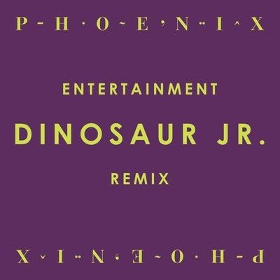 Phoenix – Entertainment (Dinosaur Jr. Remix/Cover)