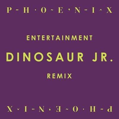 Phoenix – Entertainment (Dinosaur Jr. Remix/Cover)