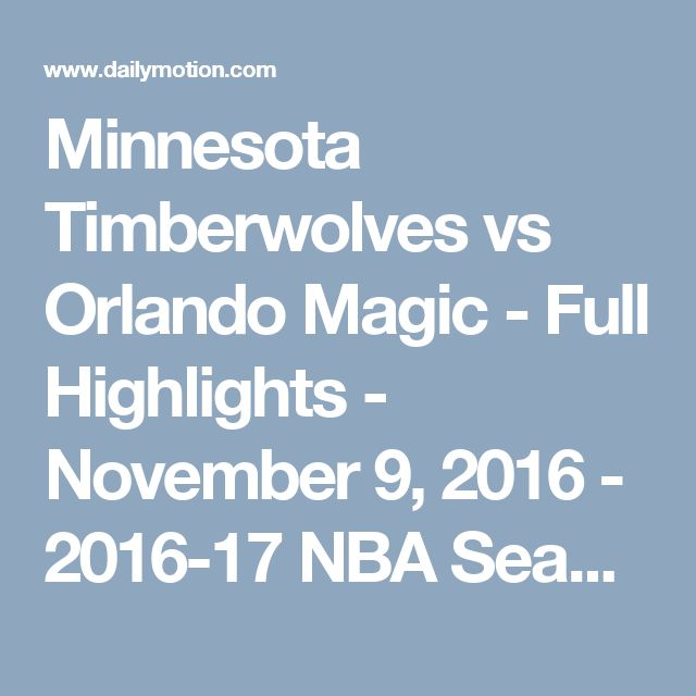 Minnesota Timberwolves vs Orlando Magic - Full Highlights - November 9, 2016 - 2016-17 NBA Season - Video Dailymotion