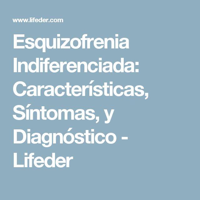 Esquizofrenia Indiferenciada: Características, Síntomas, y Diagnóstico - Lifeder