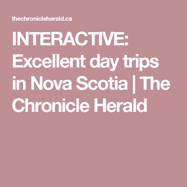 INTERACTIVE: Excellent day trips in Nova Scotia   The Chronicle Herald
