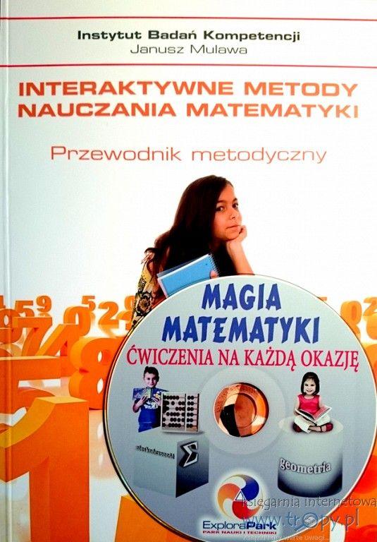Magia Matematyki i Interaktywne metody nauczania matematyki wydanie z płytą CD - Instytut Badań Kompetencji -  Księgarnia internetowa Tropy.pl