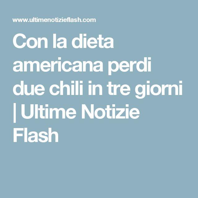 Con la dieta americana perdi due chili in tre giorni   Ultime Notizie Flash