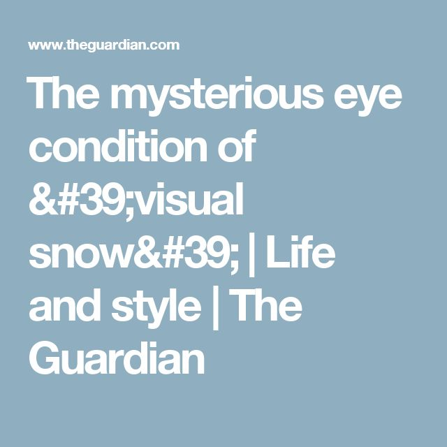 The mysterious eye condition of 'visual snow' | Life and style | The Guardian