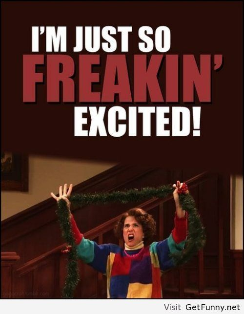 I M So Excited Funny Meme : I m just so freakin excited funny memes quotes