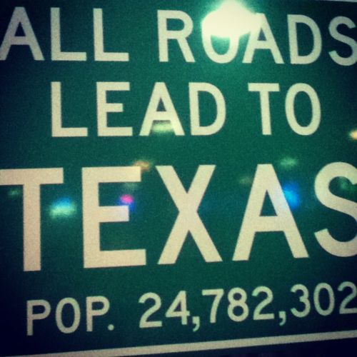 all roads lead to TEXAS! :)