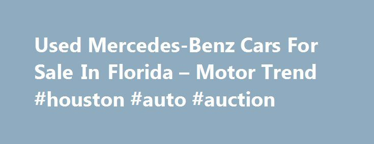 Used Mercedes-Benz Cars For Sale In Florida – Motor Trend #houston #auto #auction http://england.remmont.com/used-mercedes-benz-cars-for-sale-in-florida-motor-trend-houston-auto-auction/  #used mercedes # City