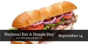NATIONAL EAT A HOAGIE DAY – September 14