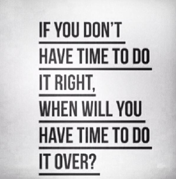 Do it right the first time ! Quote