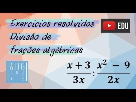 Exercícios resolvidos | Divisão de Frações Algébricas | Aula do Guto