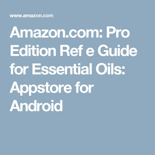Amazon.com: Pro Edition Ref e Guide for Essential Oils: Appstore for Android