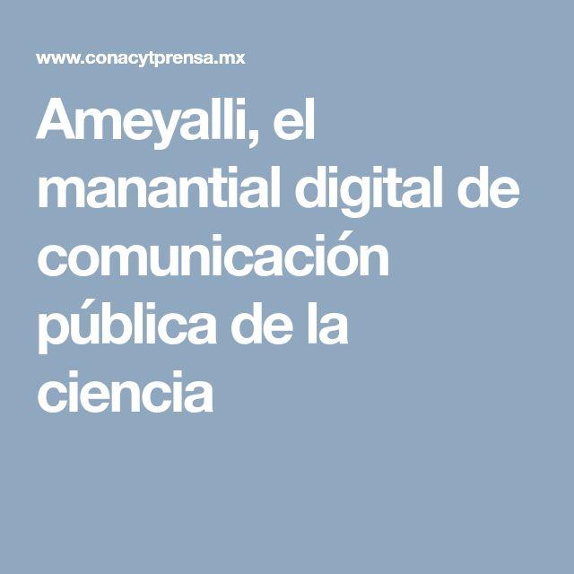 Ameyalli, el manantial digital de comunicación pública de la ciencia