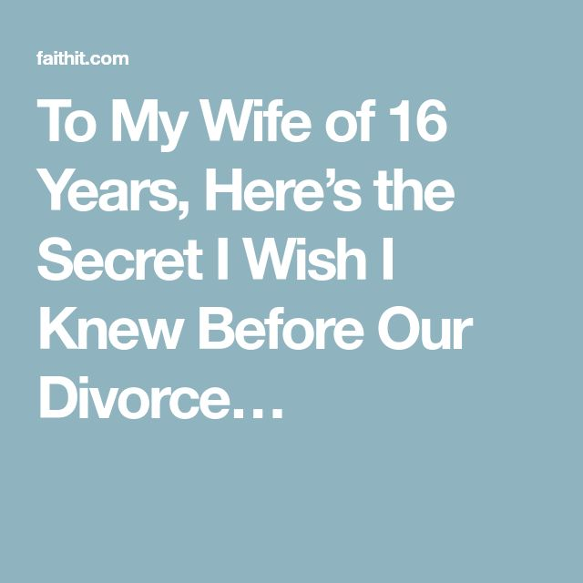 To My Wife of 16 Years, Here's the Secret I Wish I Knew Before Our Divorce…