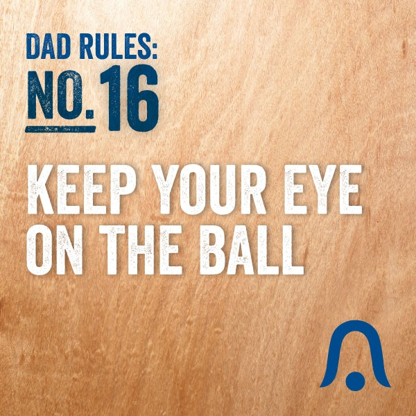Keep your eye on the ball. #DadRules