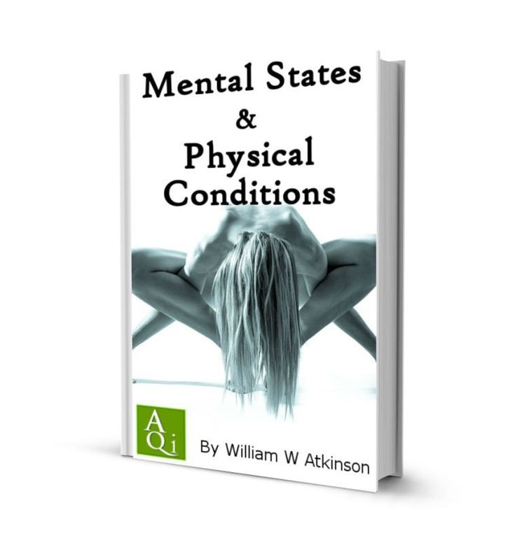 Mental States & Physical Conditions / Mind & Body, by William W Atkinson: eBook