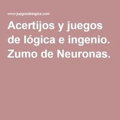 Acertijos y juegos de lógica e ingenio. Zumo de Neuronas.                                                                                                                                                                                 Más