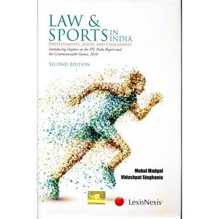 Law and Sports in India - Development Issues and Challenges (Introducing chapters on the IPL Probe Report and the Commonwealth Games 2010) ( 2nd Edition 2016 ) by Mukul Mudgal & Vidushpat Singhania