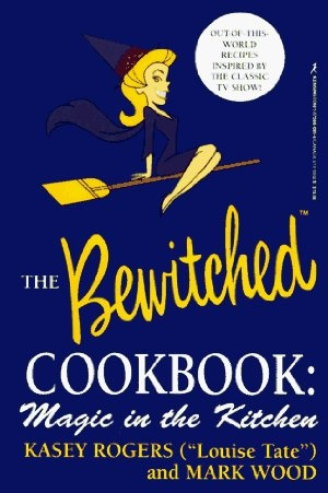 The Official Bewitched Cookbook: Magic in the Kitchen:Amazon:Books
