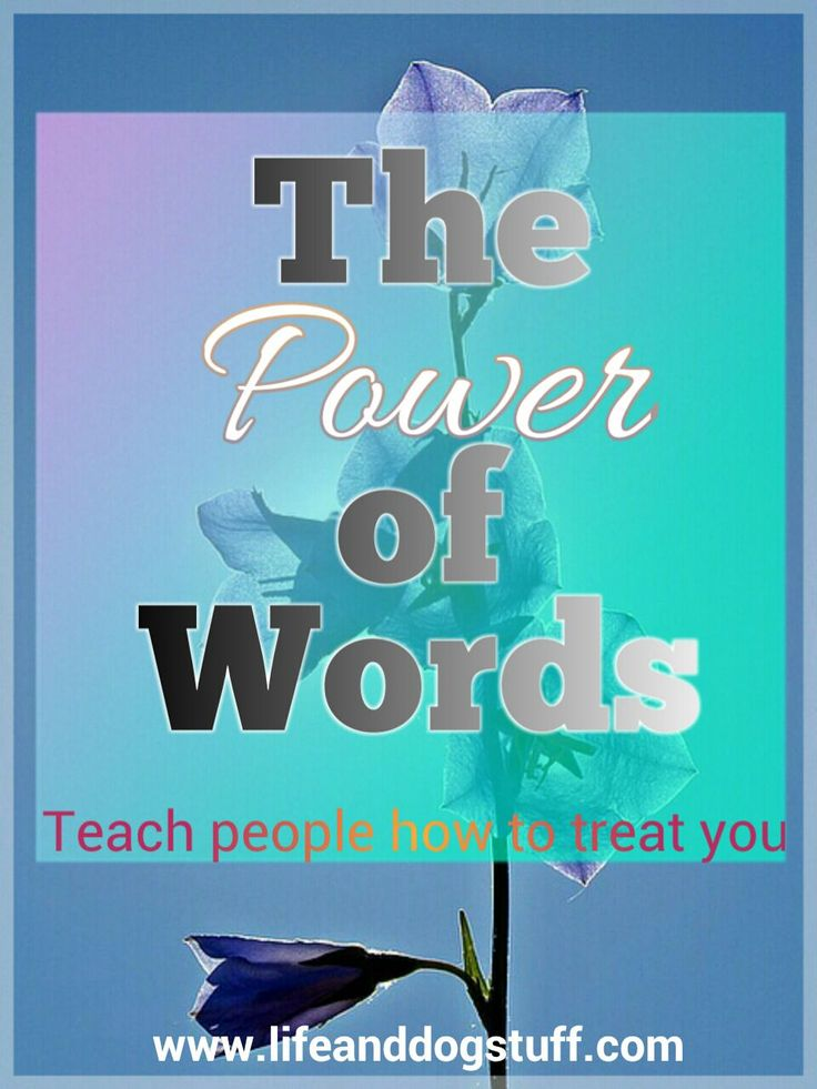 Check out my blog post - The Power Of Words - Teach People How To Treat You. #inspiration #lifelessons