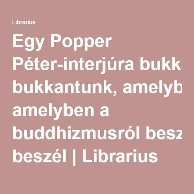 Egy Popper Péter-interjúra bukkantunk, amelyben a buddhizmusról beszél | Librarius