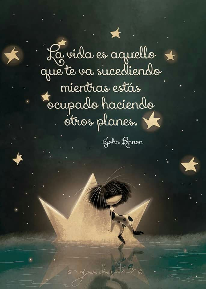 La vida es aquello que te va sucediendo mientras estás ocupado haciendo otros planes (John Lennon)