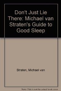 Don't Just Lie There: Michael van Straten's Guide to Good Sleep