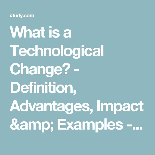 What is a Technological Change? - Definition, Advantages, Impact & Examples - Video & Lesson Transcript | Study.com