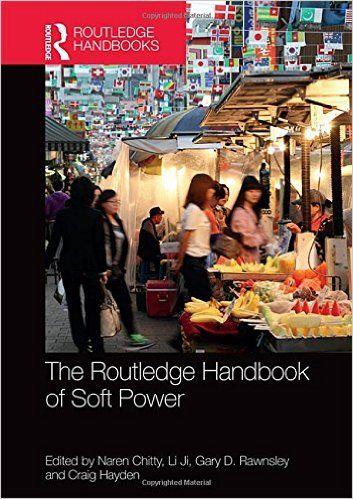 Routledge handbook of soft power / edited by Naren Chitty, Li Ji, Gary Rawnsley, Craig Hayden