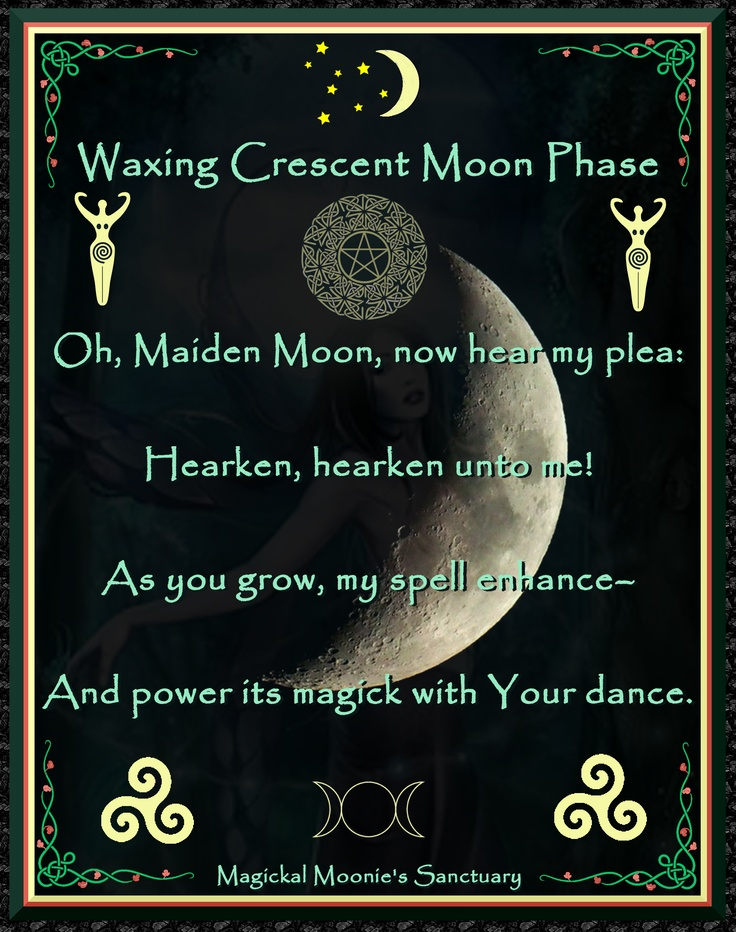 """Oh, Maiden Moon, now hear my plea. Hearken, hearken unto me. As you grow, my spell enhance, and power its Magick with your dance."""