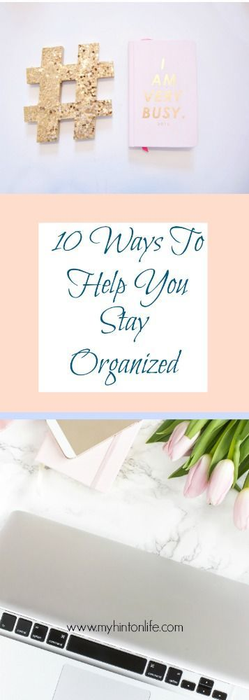 10 tips to help you stay organized. home organization hacks, home organization tips, life organization hacks
