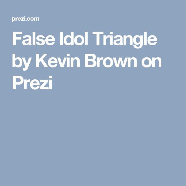 False Idol Triangle by Kevin Brown on Prezi