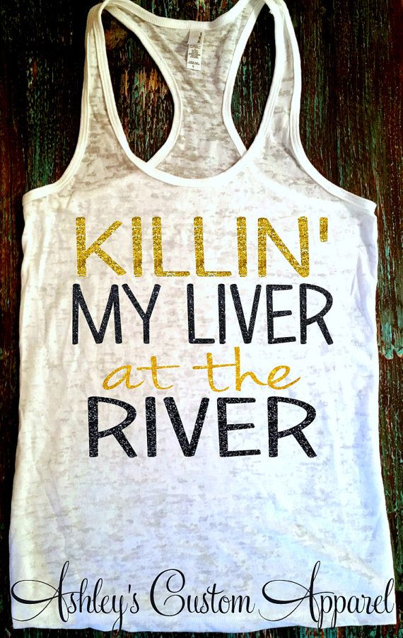 River Tank Killin My Liver At The River By