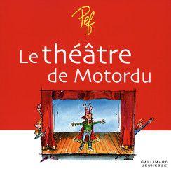 Le théâtre de Motordu - Albums Gallimard Jeunesse - Livres pour enfants - Gallimard Jeunesse