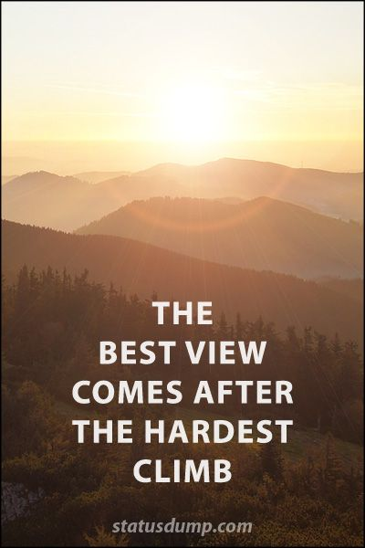 The best view comes after the hardest climb #quotes #faith