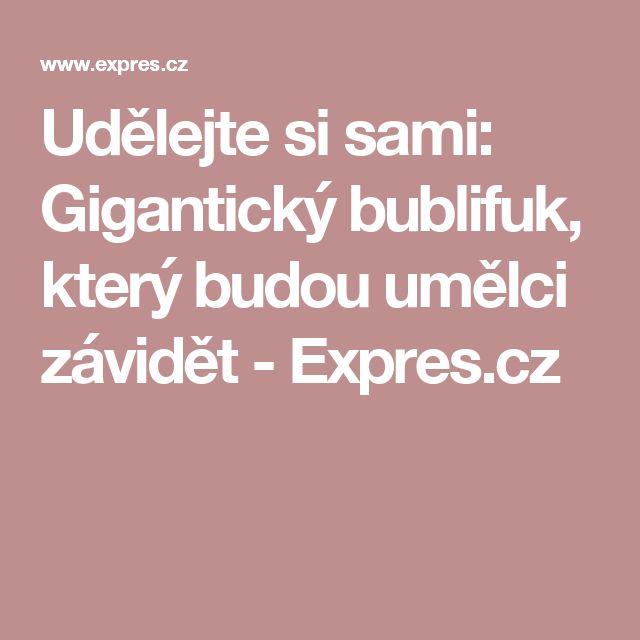 Udělejte si sami: Gigantický bublifuk, který budou umělci závidět - Expres.cz