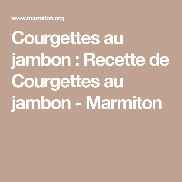 Courgettes au jambon : Recette de Courgettes au jambon - Marmiton