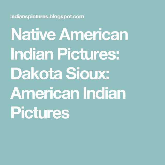 Native American Indian Pictures: Dakota Sioux: American Indian Pictures